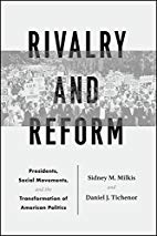 Rivaly and Reform - Sidney M. Milkis and Daniel J. Tichenor